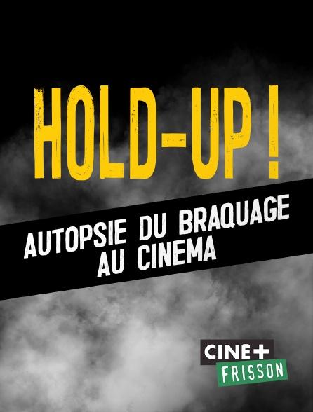 Ciné+ Frisson - Hold-Up ! Autopsie du braquage au cinéma