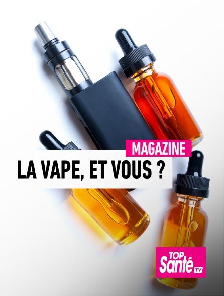 Top Santé TV - La vape, et vous ?