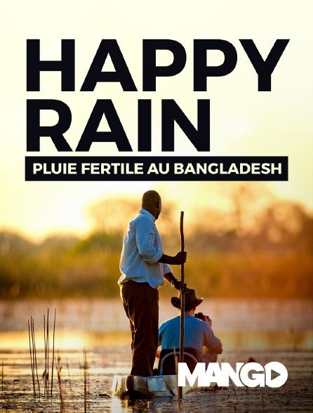 Mango - Happy Rain - Pluie fertile au Bangladesh