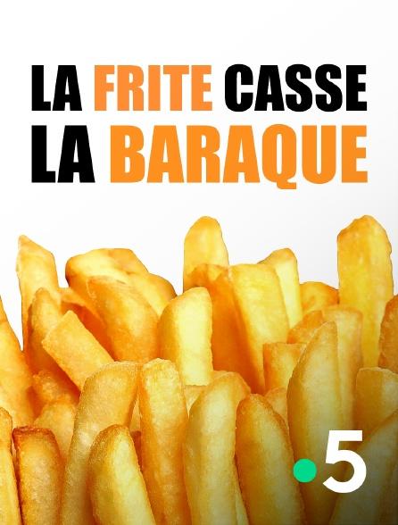 France 5 - La frite casse la baraque