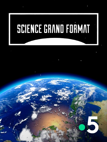 France 5 - Science grand format