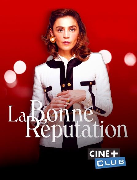 Ciné+ Club - La bonne réputation