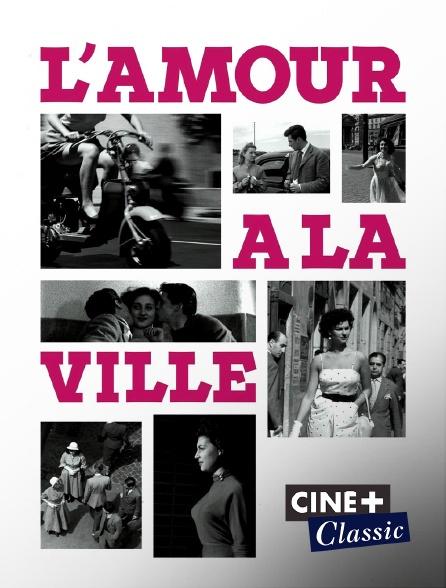 Ciné+ Classic - L'Amour à la ville