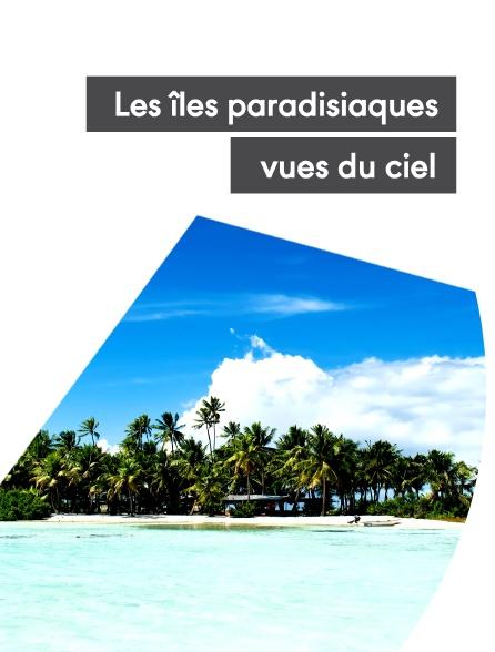 Les îles paradisiaques vues du ciel