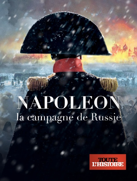 Toute l'histoire - Napoléon, la campagne de Russie