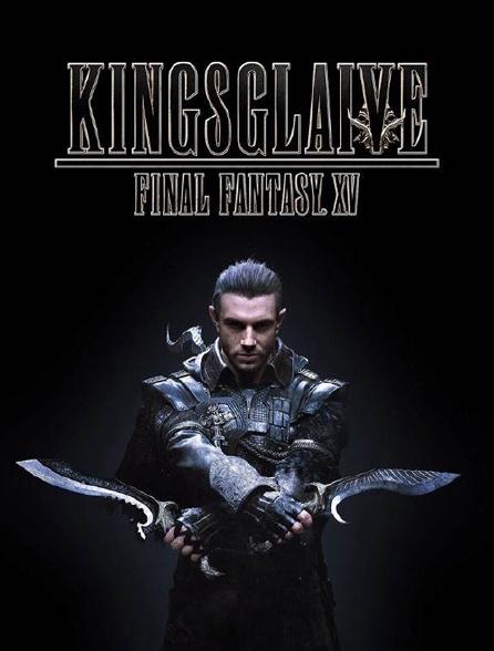 Kingsglaive : Final Fantasy XV