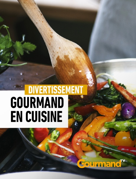 Gourmand TV - Gourmand en cuisine