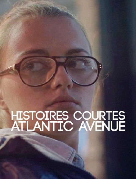 Histoires courtes : Atlantic Avenue