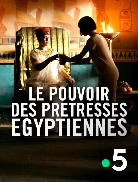 France 5 - Le pouvoir des prêtresses égyptiennes