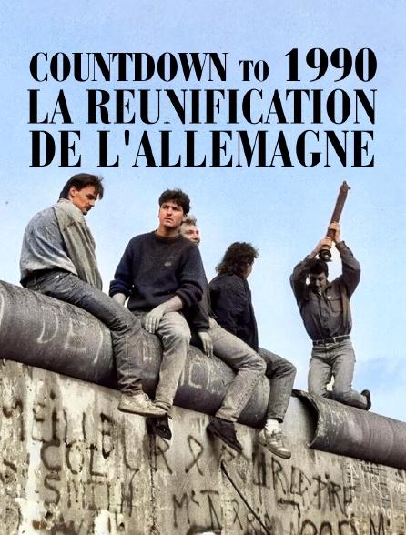 Countdown To 1990: La réunification de l'Allemagne