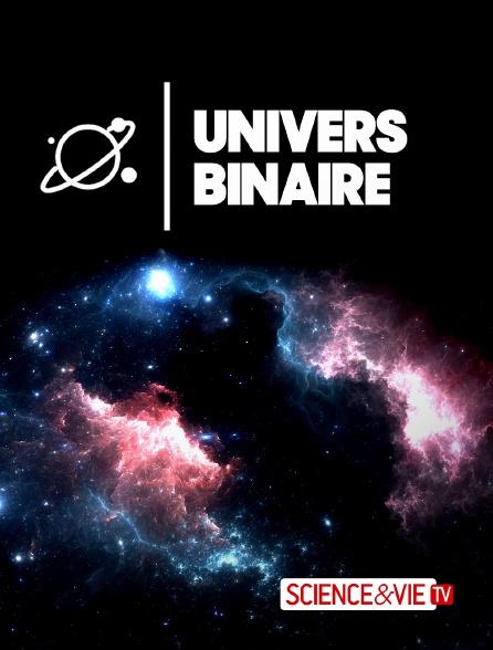 Science et Vie TV - Univers binaire