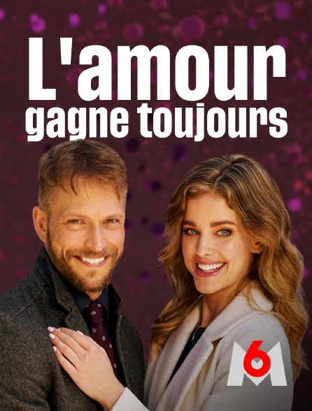 M6 - L'amour gagne toujours