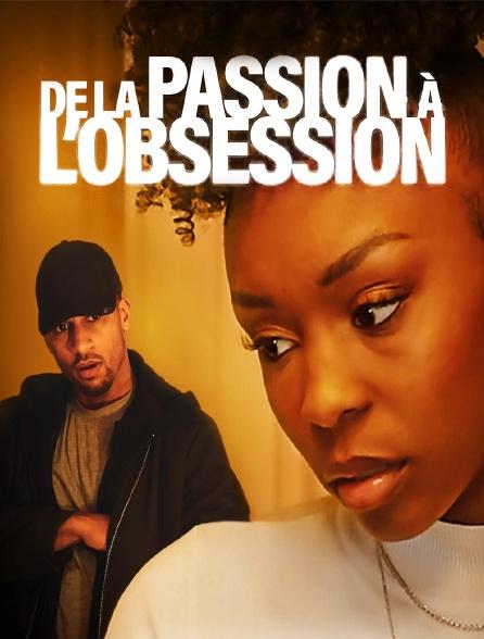 De la passion à l'obsession