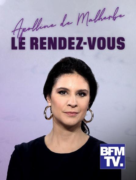 BFMTV - Apolline de Malherbe, Le rendez-vous