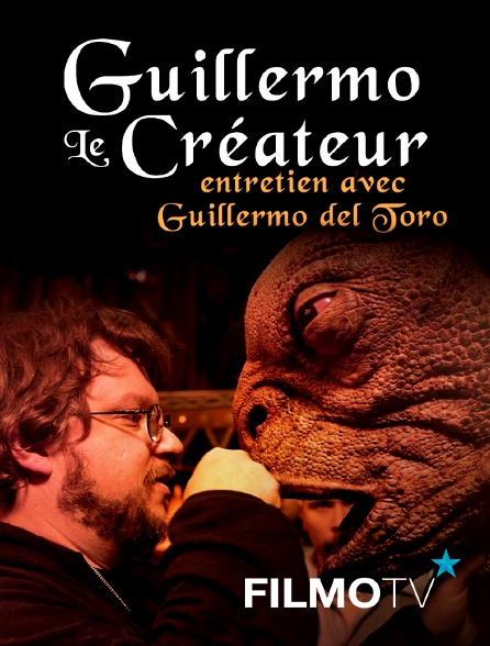 FilmoTV - Guillermo le créateur