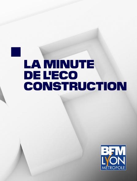 BFM Lyon Métropole - La minute de l'éco construction