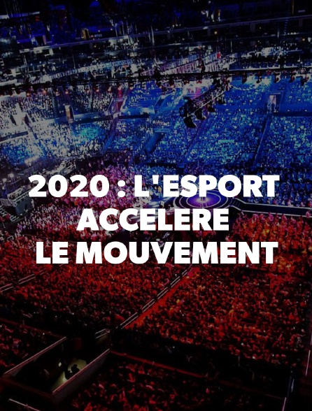 2020 : L'Esport accélère le mouvement