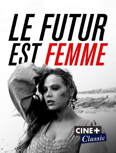 Ciné+ Classic - Le futur est femme