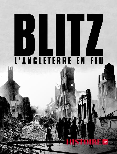 HISTOIRE TV - Blitz, l'Angleterre en feu