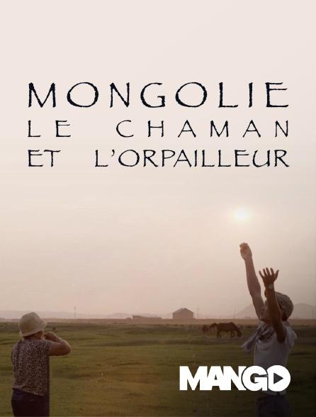 Mango - Mongolie, le chaman et l'orpailleur