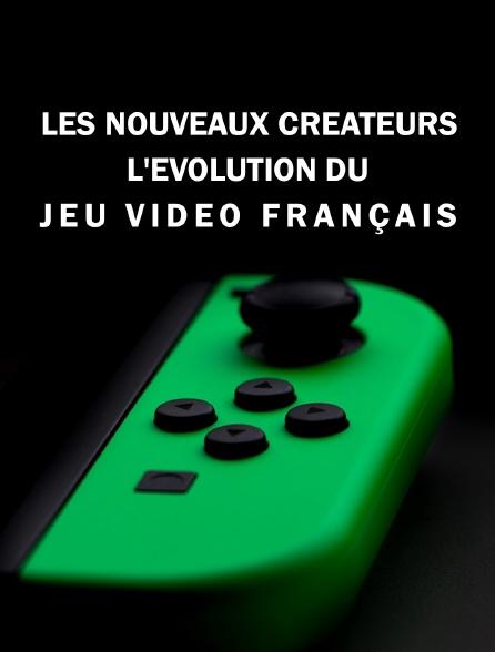 Les nouveaux créateurs : l'évolution du jeu video français