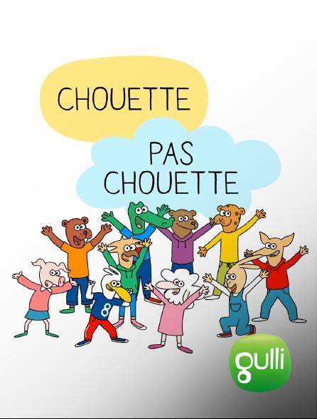 Gulli - Chouette, pas chouette