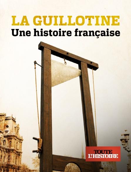 Toute l'histoire - La guillotine : une histoire française