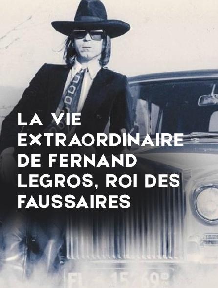 La vie extraordinaire de Fernand Legros, roi des faussaires