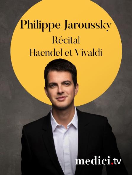 Medici - Récital Philippe Jaroussky - Haendel et Vivaldi - avec Jean-Christophe Spinosi et l'Ensemble Matheus