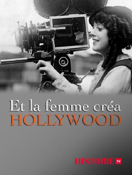 HISTOIRE TV - Et la femme créa Hollywood