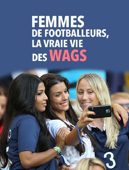 Femmes de footballeurs, la vraie vie des wags