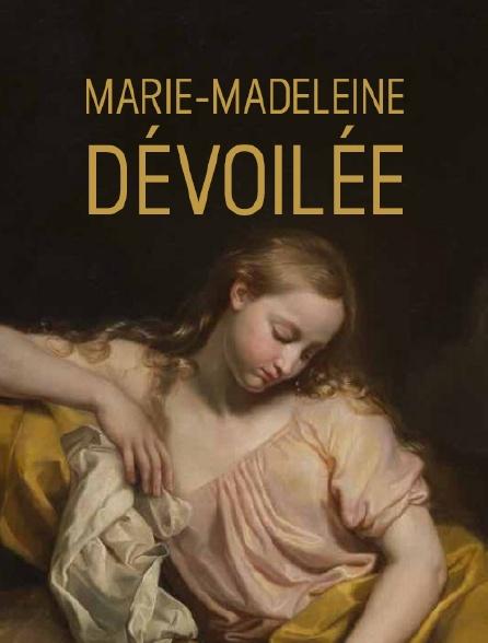 Marie-Madeleine dévoilée
