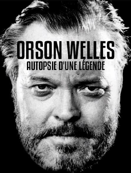 Orson Welles, autopsie d'une légende