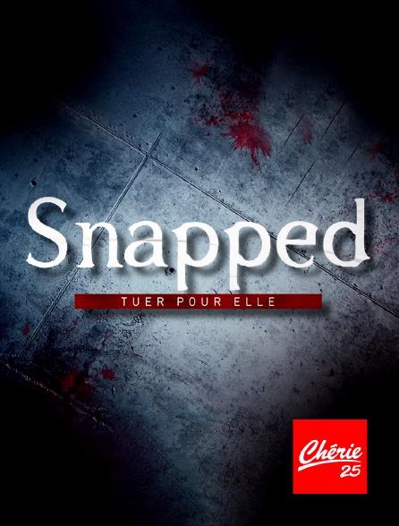 Chérie 25 - Snapped : tuer pour elle