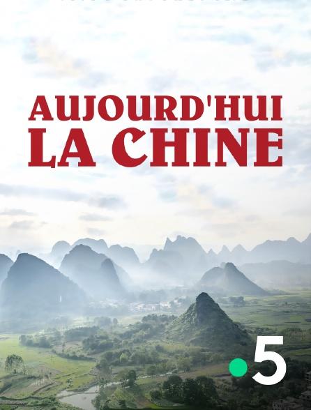 France 5 - Aujourd'hui la Chine