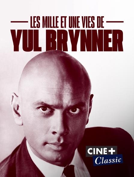 Ciné+ Classic - Les mille et une vies de Yul Brynner
