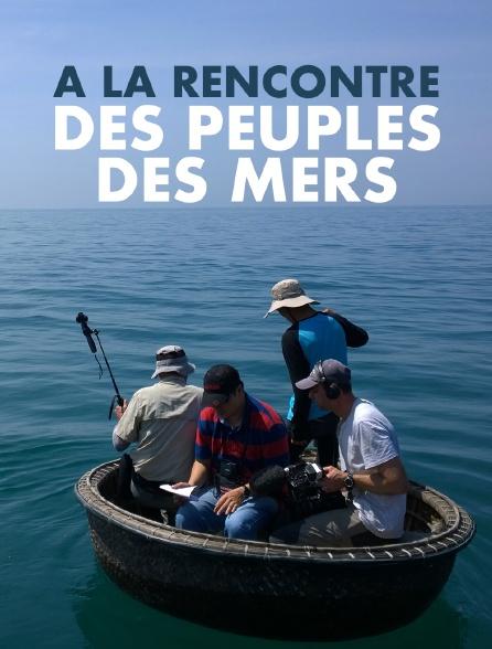 A la rencontre des peuples des mers