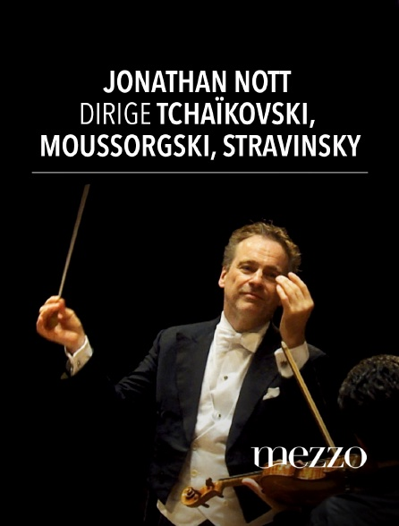 Mezzo - Jonathan Nott dirige Tchaïkovski, Moussorgski, Stravinsky