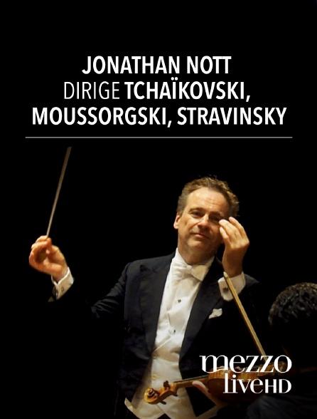 Mezzo Live HD - Jonathan Nott dirige Tchaïkovski, Moussorgski, Stravinsky