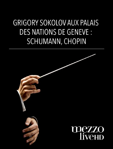 Mezzo Live HD - Grigory Sokolov au Palais des Nations de Genève : Schumann, Chopin