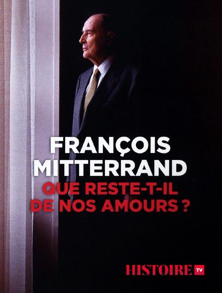 HISTOIRE TV - François Mitterrand, que reste-t-il de nos amours ?