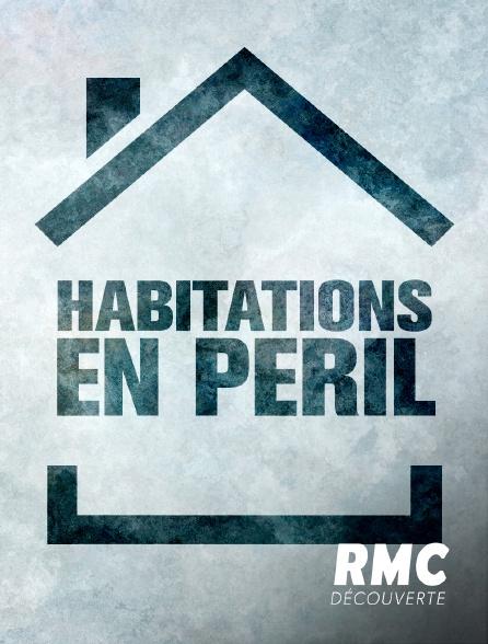 RMC Découverte - Habitations en péril