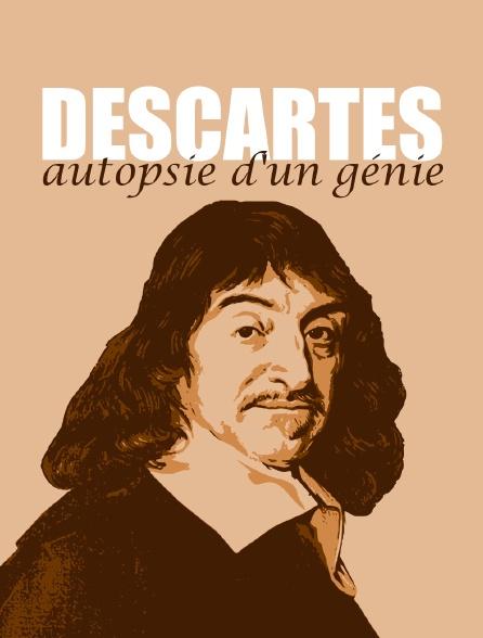 Descartes, autopsie d'un génie