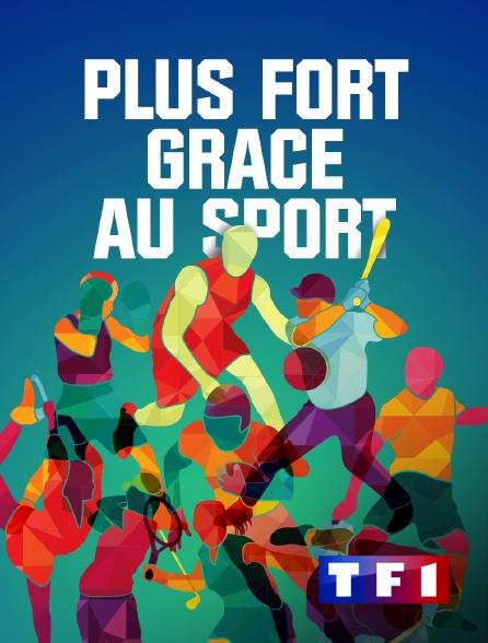 TF1 - Plus fort grâce au sport