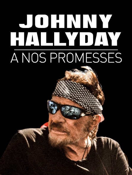 Johnny Hallyday - A nos promesses