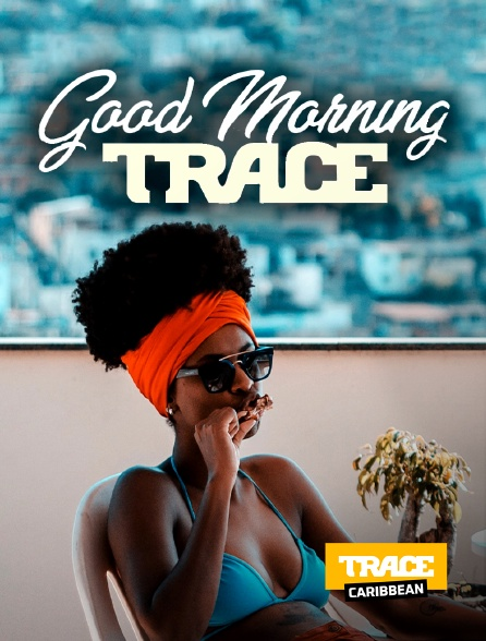 Trace Caribbean - Good Morning Trace