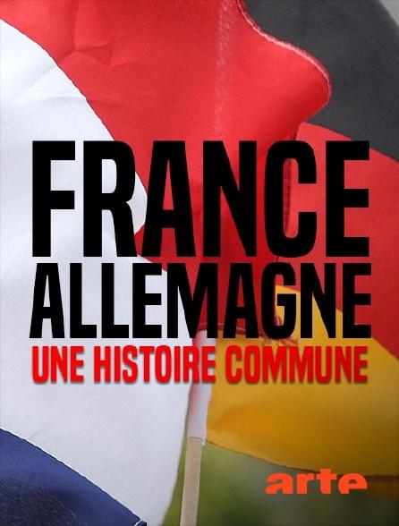 Arte - France-Allemagne, une histoire commune