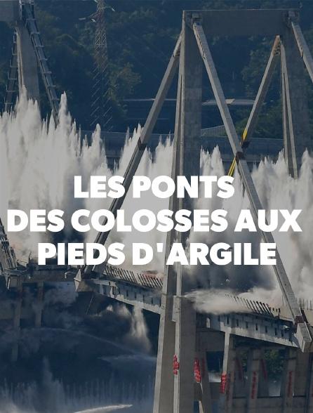 Les ponts, des colosses aux pieds d'argile