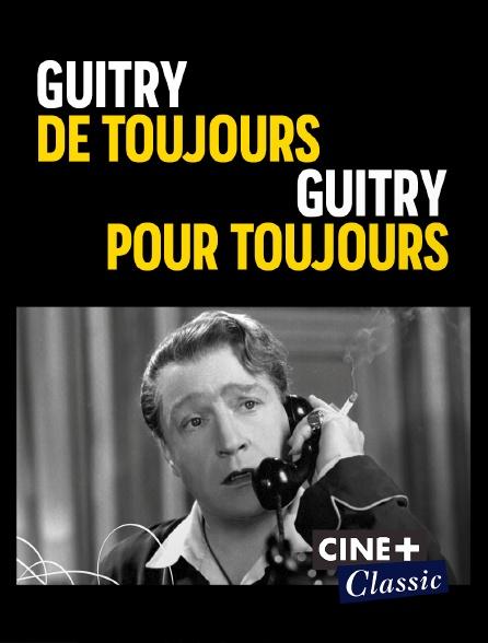 Ciné+ Classic - Guitry de toujours, Guitry pour toujours