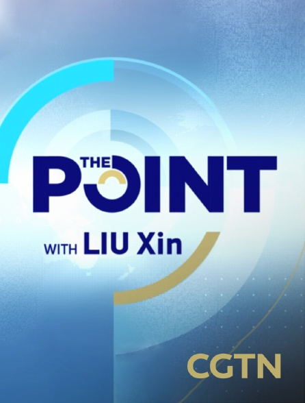 CGTN - The Point with Liu Xin
